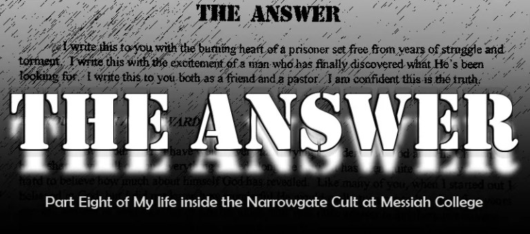 The Answer: Part Eight of My Life Inside the Narrowgate Cult at Messiah College