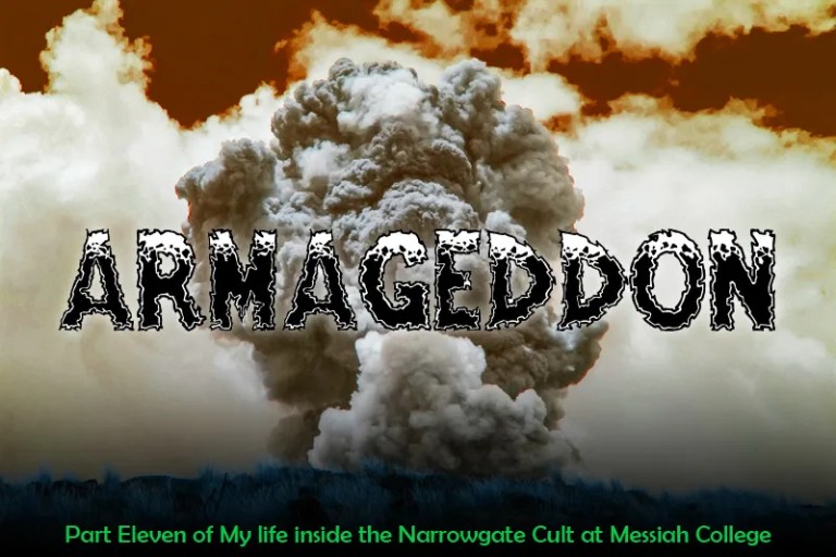 Armageddon: Part Eleven of My Life Inside the Narrowgate Cult at Messiah College