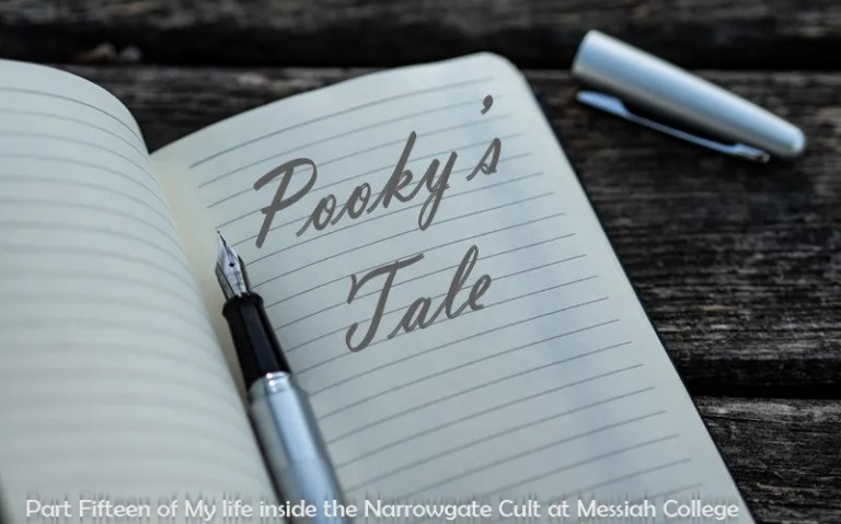 Pooky's Tale: Part Fifteen of My Life Inside the Narrowgate Cult at Messiah College