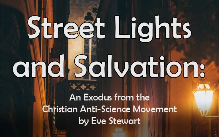 Street Lights and Salvation: An Exodus from the Christian Anti-Science Movement
