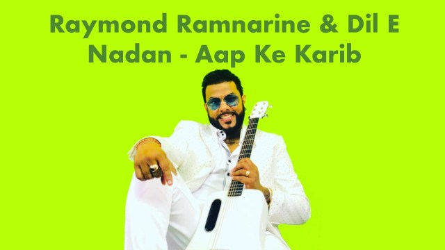 Aap Ke Karib by Dil E Nadan Ft Raymond Ramnarine
