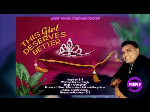 Arijit Singh - This Girl Deserves Better