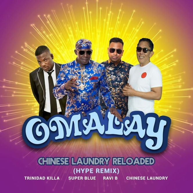Chinese Laundry x Super Blue x Ravi B x Trinidad Killa- Omalay Chinese Laundry Reloaded (Hype Remix)