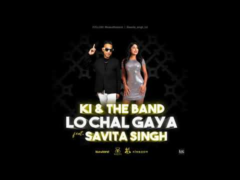 KI & The Band Ft Savita Singh - Lo Chal Gaya