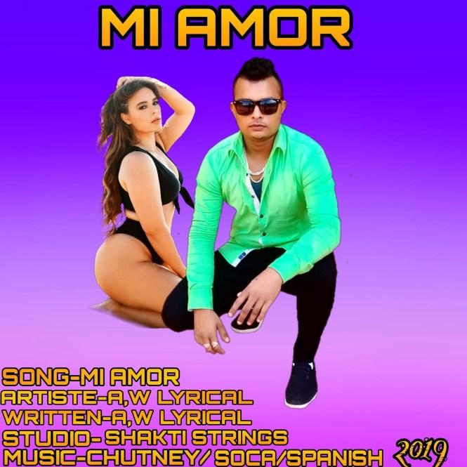 Mi Amor By A.w Lyrical (2019 Chutney Soca)