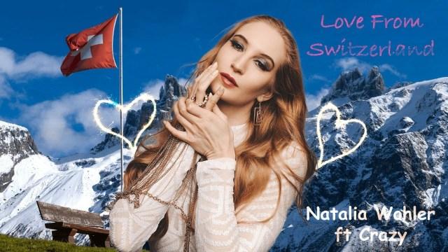 Natalia Wohler ft Crazy - Love from Switzerland
