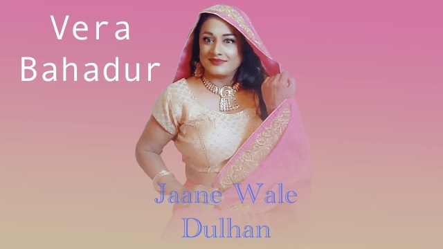 Vera Bahadur - Jaane Wale Dulhan