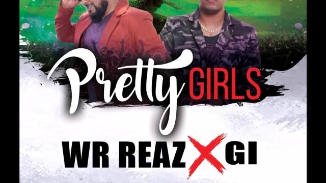 Wr Reaz x Gi - Pretty Girls