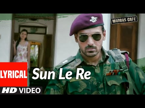 Sun Le Re Lyrical | Madras Cafe | John Abraham, Nargis Fakhri | Papon | Shantanu Moitra