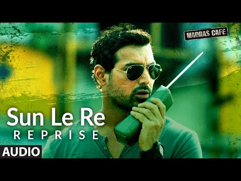 Sun Le Re (Reprise) Full Audio Song | Madras Cafe | John Abraham, Nargis Fakhri | Shantanu Moitra