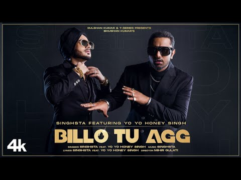 Billo Tu Agg Official Video | Singhsta Feat. Yo Yo Honey Singh | Bhushan Kumar | Mihir Gulati