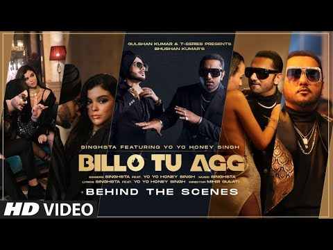 Billo Tu Agg - Behind the Scenes | Singhsta Feat. Yo Yo Honey Singh | Bhushan Kumar | Mihir Gulati