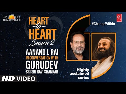 Aanand L Rai In Conversation With Gurudev Sri Sri Ravi Shankar | Heart To Heart Season 2