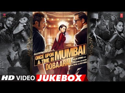 Once Upon A Time In Mumbaai Dobaara Full Songs (Video Jukebox)   Akshay K, Imran K, Sonakshi Sinha