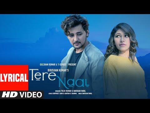 Tere Naal Lyrical | Tulsi Kumar, Darshan Raval | Gurpreet Saini, Gautam G Sharma | Bhushan Kumar
