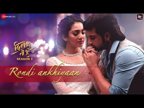 Rondi Ankhiyaan - Dil Hi Toh Hai Season 3 | Akhil Sachdeva