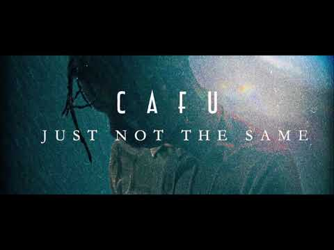 CAFU - Just Not The Same | 2020 Release | Official Audio