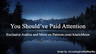 You Should've Paid Attention [Erotic Audio for Women] [CNC]