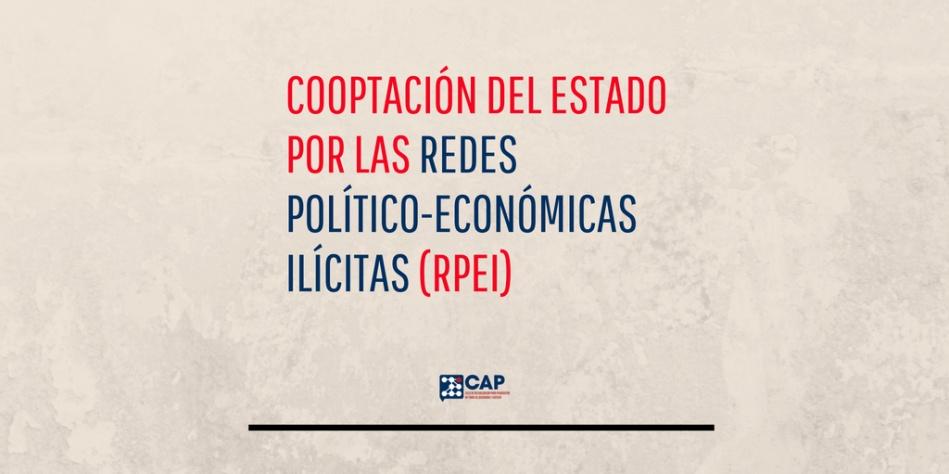 Cooptación del Estado por la Redes Políticas Económicas Ilícitas