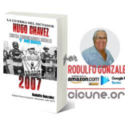 La Guerra del Dictador Hugo Chavez: Contra Comunicadores Sociales y Medios en el 2007 por Rodulfo Gonzalez