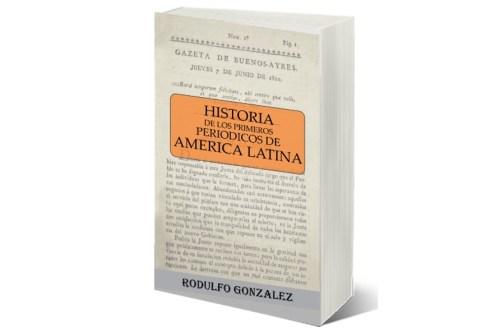 Historia de los Primeros Periodicos de America Latina por Rodulfo Gonzalez