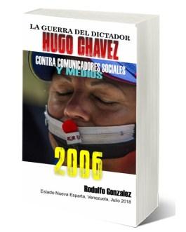 La Guerra del Dictador Hugo Chavez: Contra Comunicadores Sociales y Medios en el 2006