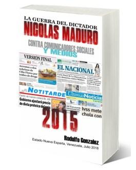 La Guerra del Dictador Nicolas Maduro: Contra Comunicadores Sociales y Medios en el 2015