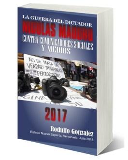 La Guerra del Dictador Nicolas Maduro: Contra Comunicadores Sociales y Medios en 2017
