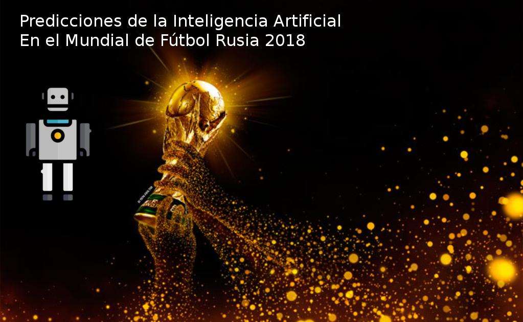 Inteligencia artificial ¿Quién será el ganador del mundial de fútbol Rusia 2018?