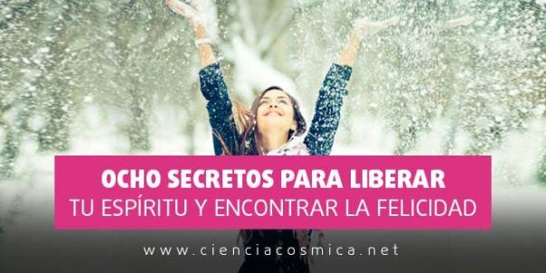 Ocho secretos para liberar tu espíritu y encontrar la felicidad