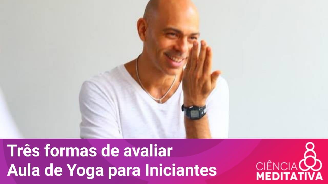 WhatsApp Image 2019 08 21 at 16.47.13 - Três formas de avaliar uma aula de Yoga para Iniciantes