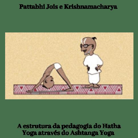 Pathabhi Jois e Krishnamacharya - Porque você tem que conhecer o Ashtanga Yoga