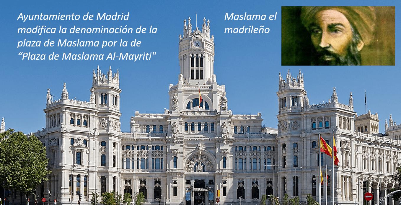 """El ayuntamiento de Madrid modifica la denominación de la plaza de Maslama por la de """"Plaza de Maslama Al-Mayriti»"""