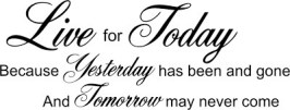 live today as if there is no tomorrow 1