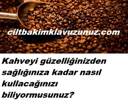 Kahveyi güzellik ve sağlık için nasıl kullanacaksınız