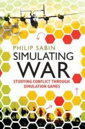 Simulating War: Studying Conflict Through Simulation Games, by Dr. Phil Sabin/Google Books
