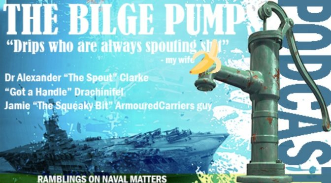 Bilge Pumps Episode 22: A Whole lot of Bilge; SBS & Ultra Long Range Gunnery