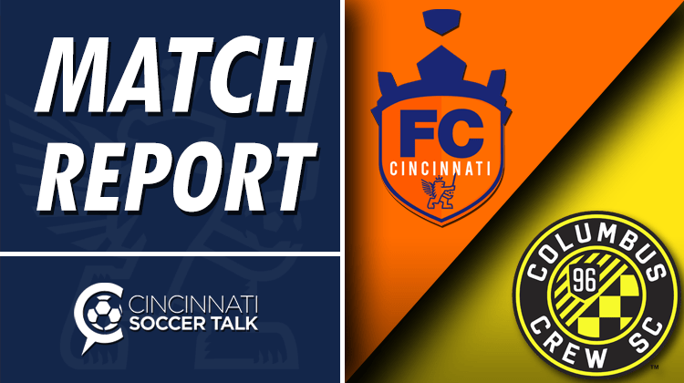 Match Report: FC Cincinnati vs. Columbus Crew SC - US Open Cup