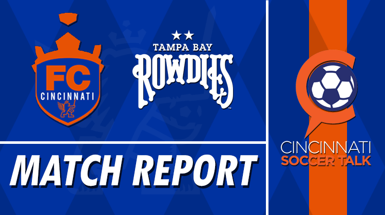 Match Report: FC Cincinnati vs. Tampa Bay Rowdies
