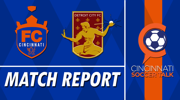 US Open Cup Match Report: FC Cincinnati vs. Detroit City FC
