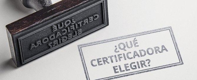Qué certificadora elegir