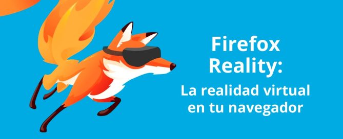 Firefox Reality: la realidad virtual en tu navegador