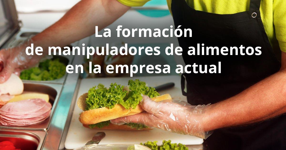 La formación de manipuladores de alimentos en la empresa actual