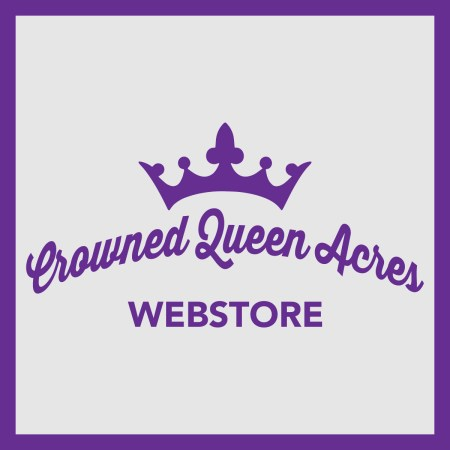 STORE CLOSED - Crowned Queen Acres