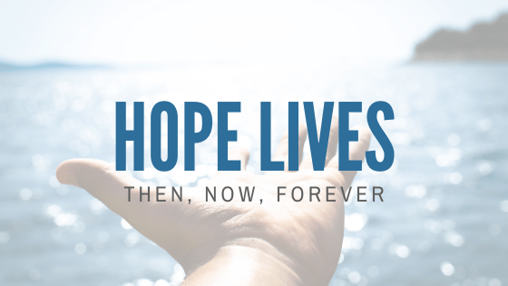 Hope Lives, Then, Now, Forever