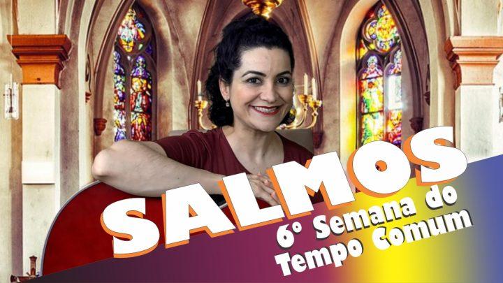 SALMOS DA 6ª SEMANA DO TEMPO COMUM - SEGUNDA À SÁBADO (Ano Impar)