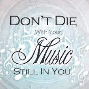 dont die with your music still in you