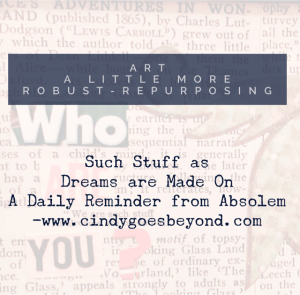 Such Stuff as Dreams are Made On, Art a Little More Robust-Repurposing