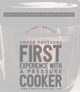 Plant Based Under Pressure, First Experience with a Pressure Cooker