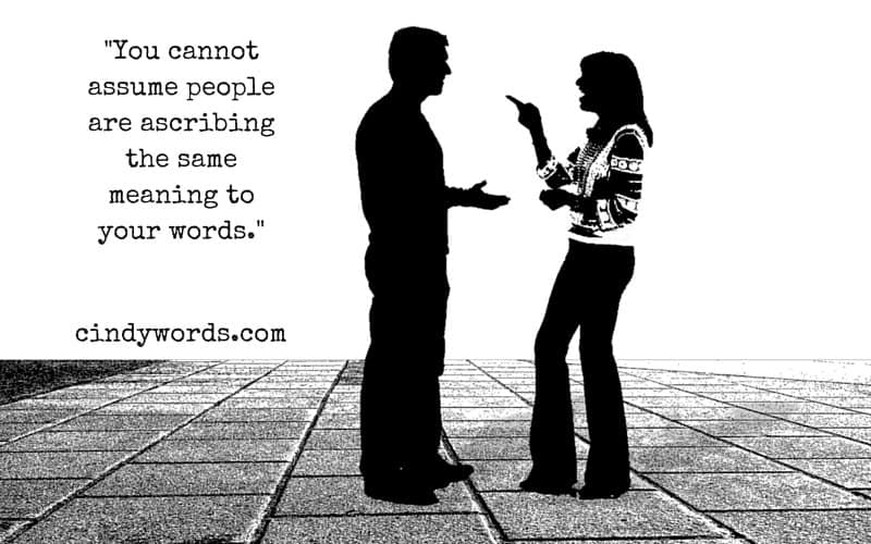 You cannot assume people are ascribing the same meaning to your words.